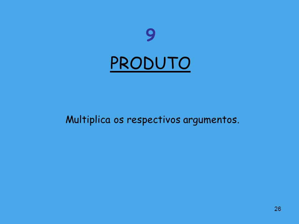26 Multiplica os respectivos argumentos. PRODUTO 9