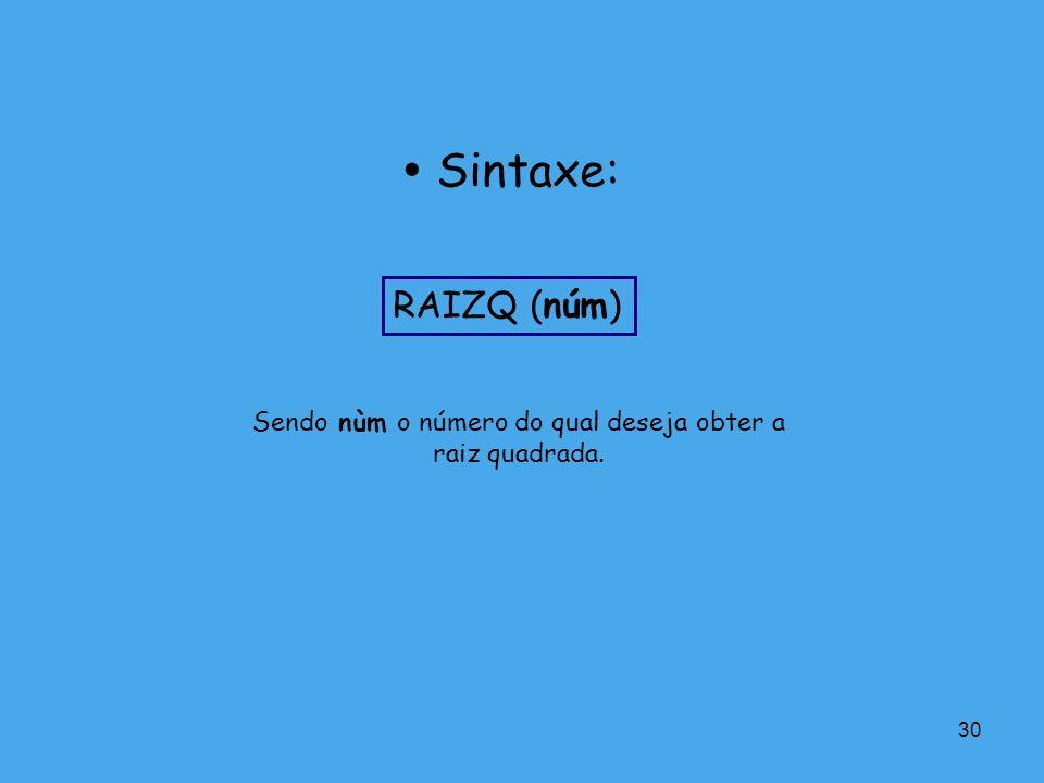 30 Sendo nùm o número do qual deseja obter a raiz quadrada. Sintaxe: RAIZQ (núm)