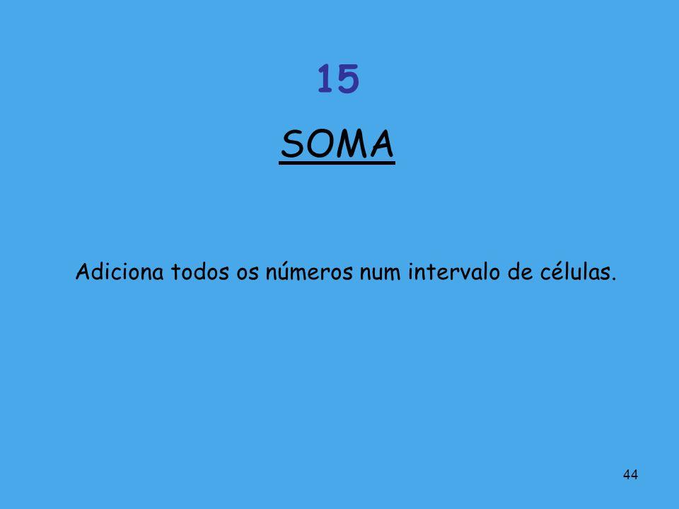 44 Adiciona todos os números num intervalo de células. SOMA 15