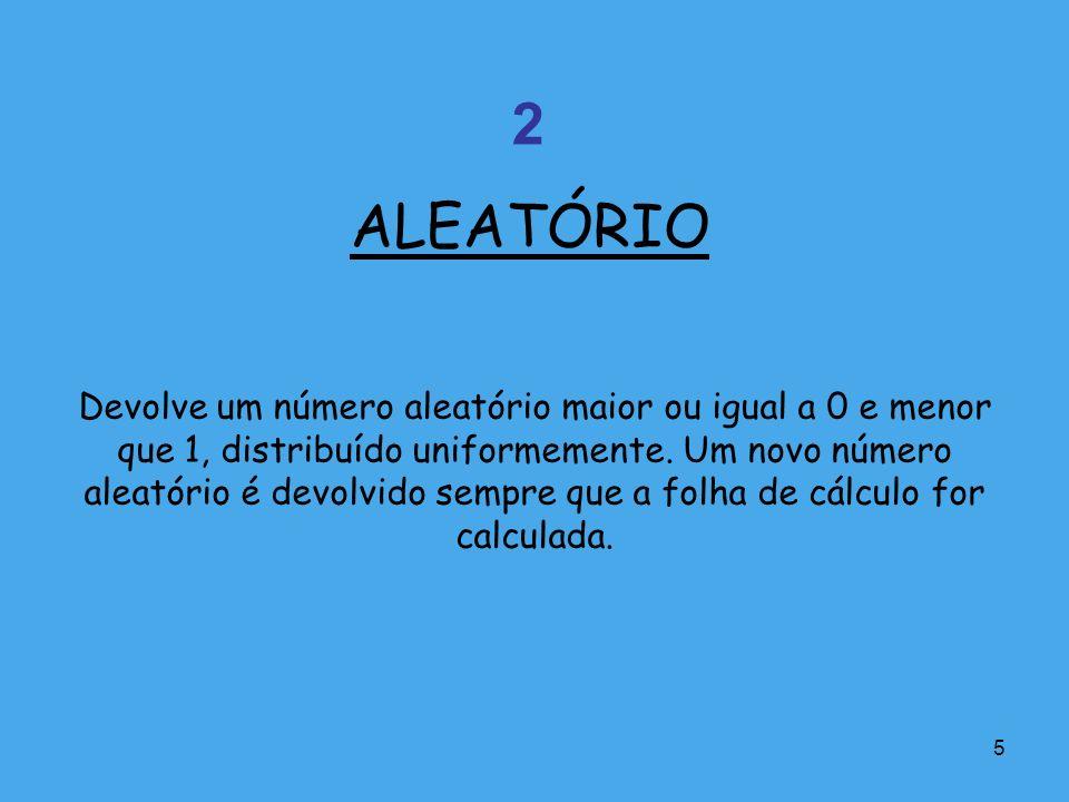 5 Devolve um número aleatório maior ou igual a 0 e menor que 1, distribuído uniformemente. Um novo número aleatório é devolvido sempre que a folha de