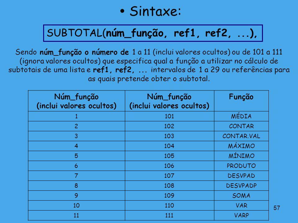 57 Sendo núm_função o número de 1 a 11 (inclui valores ocultos) ou de 101 a 111 (ignora valores ocultos) que especifica qual a função a utilizar no cá