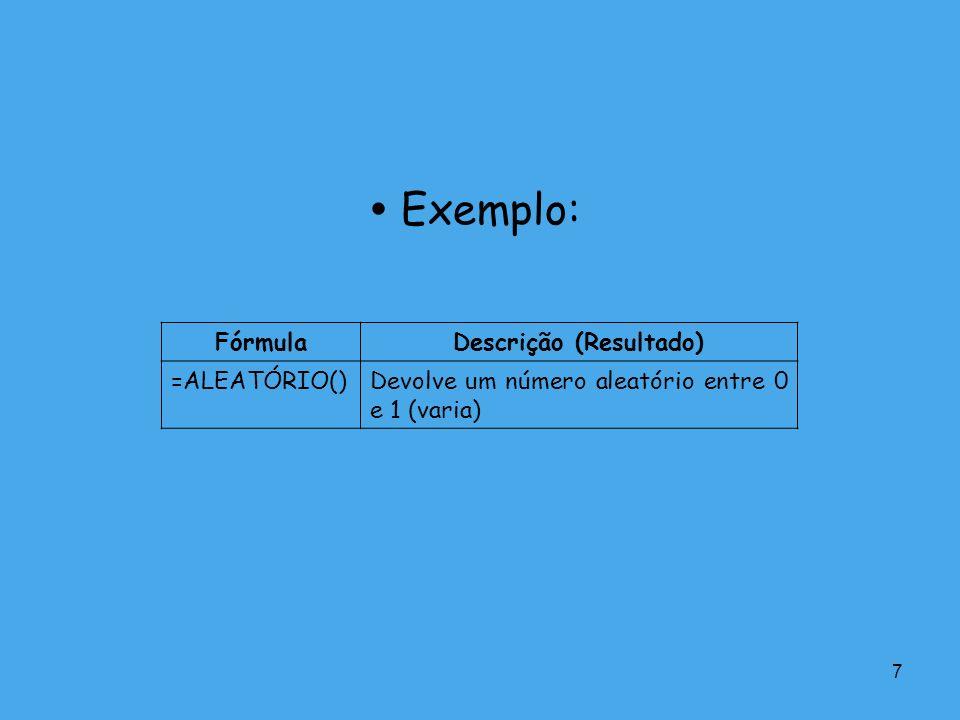 7 Exemplo: FórmulaDescrição (Resultado) =ALEATÓRIO()Devolve um número aleatório entre 0 e 1 (varia)