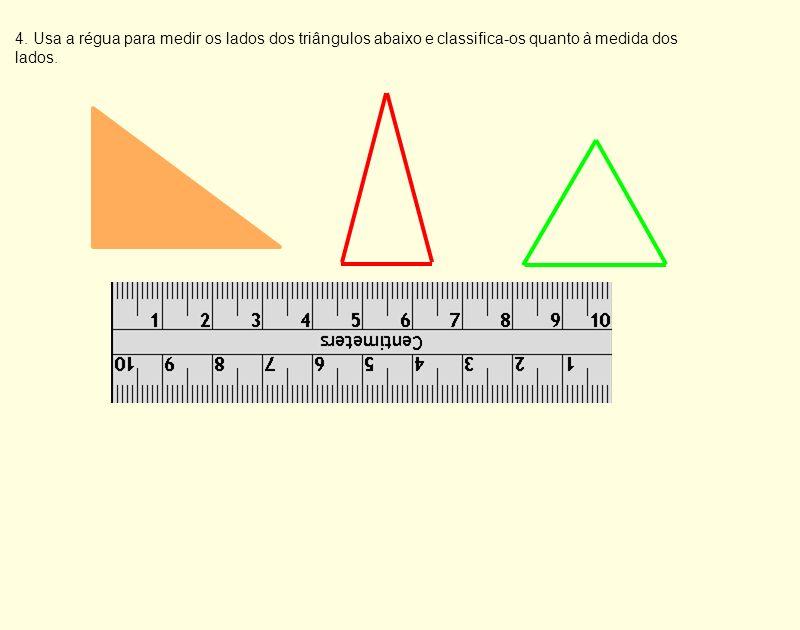 4. Usa a régua para medir os lados dos triângulos abaixo e classifica-os quanto à medida dos lados.
