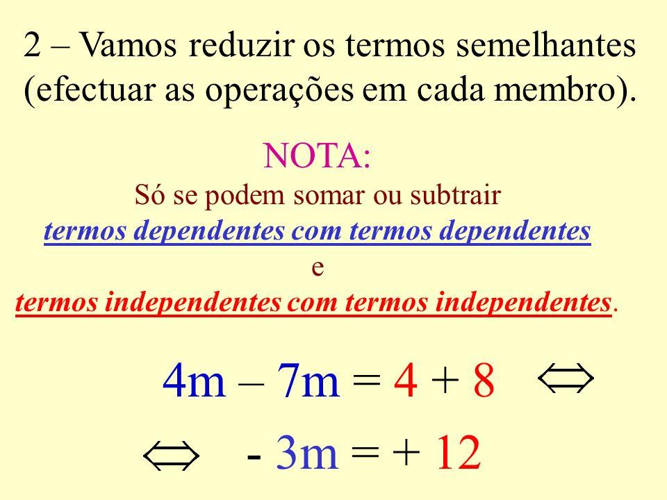 4m – 8 = 4 + 7m 4m – 7m = 4 + 8