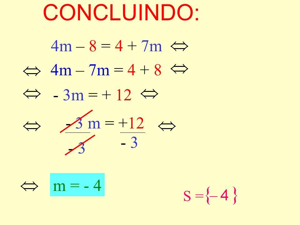 3 – Agora temos de retirar o coeficiente (número antes da letra) da variável. - 3 m = + 12 - 3 m = - 4 S =