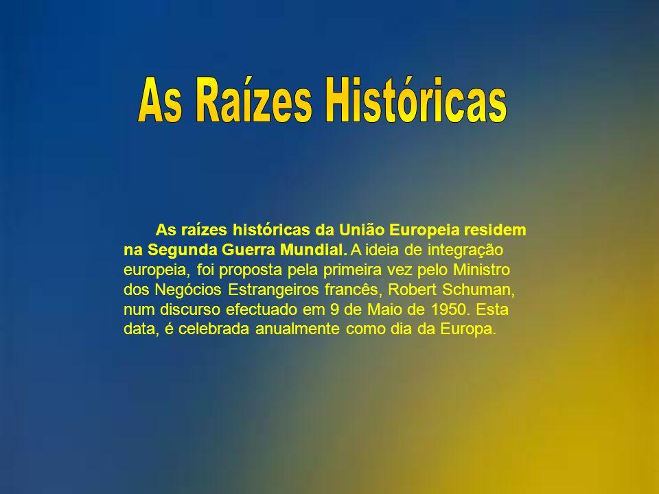 As raízes históricas da União Europeia residem na Segunda Guerra Mundial. A ideia de integração europeia, foi proposta pela primeira vez pelo Ministro
