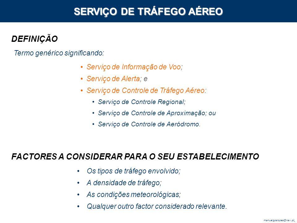 manuelgpslopes@nav.pt Termo genérico significando: Serviço de Informação de Voo; Serviço de Alerta; e Serviço de Controle de Tráfego Aéreo: Serviço de Controle Regional; Serviço de Controle de Aproximação; ou Serviço de Controle de Aeródromo.