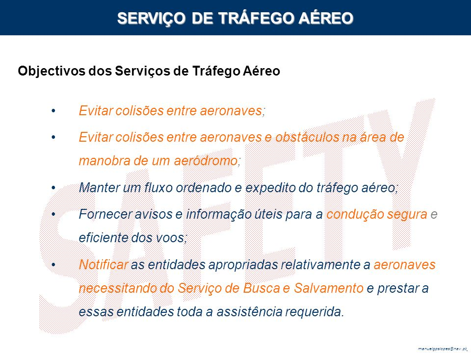 manuelgpslopes@nav.pt Serviço prestado com o propósito de passar avisos e informação úteis para a condução segura e eficiente do voo.