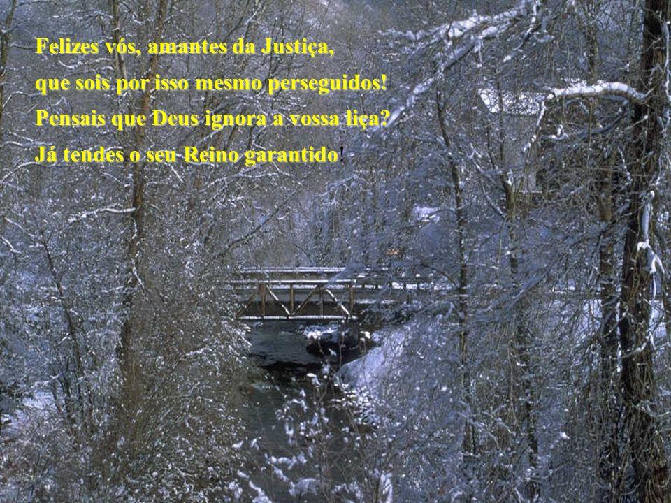 Felizes vós, amantes da Justiça, que sois por isso mesmo perseguidos.