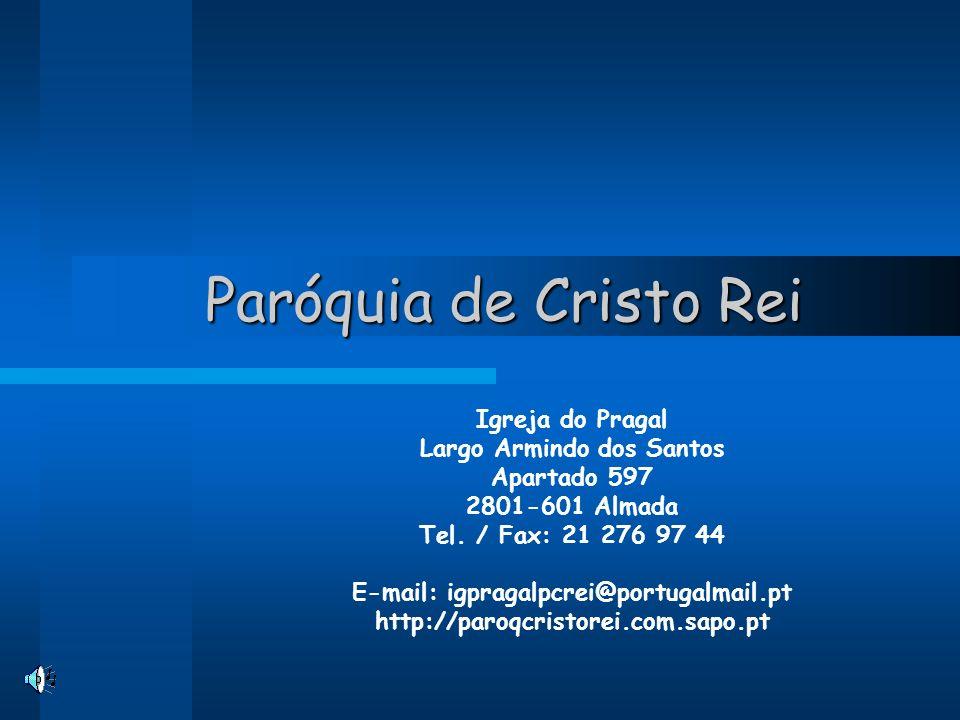 Paróquia de Cristo Rei Igreja do Pragal Largo Armindo dos Santos Apartado 597 2801-601 Almada Tel. / Fax: 21 276 97 44 E-mail: igpragalpcrei@portugalm