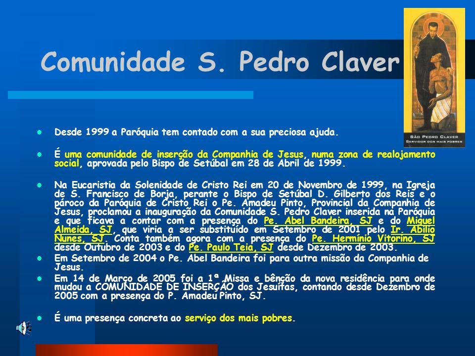 Comunidade S. Pedro Claver Desde 1999 a Paróquia tem contado com a sua preciosa ajuda. É uma comunidade de inserção da Companhia de Jesus, numa zona d