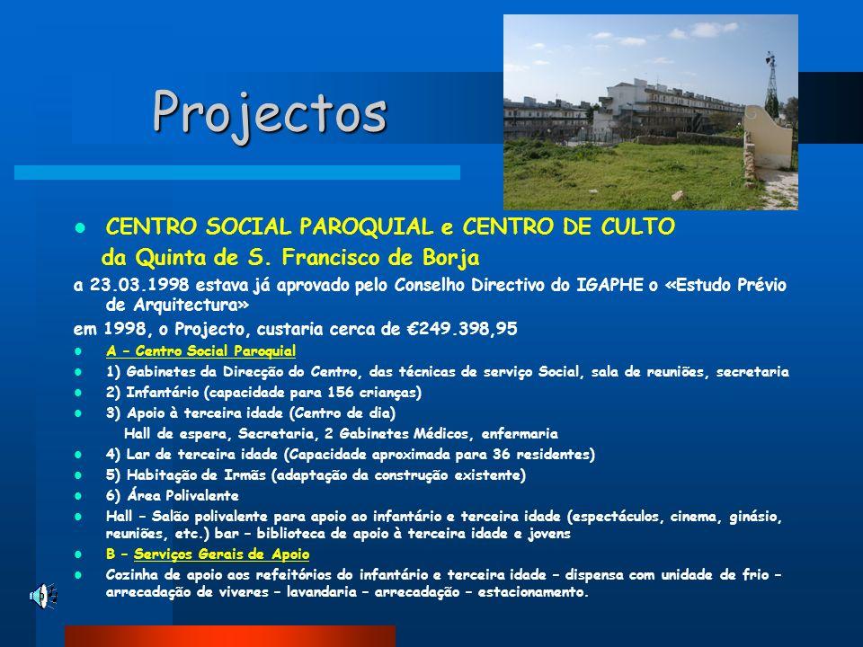 Projectos Projectos CENTRO SOCIAL PAROQUIAL e CENTRO DE CULTO da Quinta de S. Francisco de Borja a 23.03.1998 estava já aprovado pelo Conselho Directi