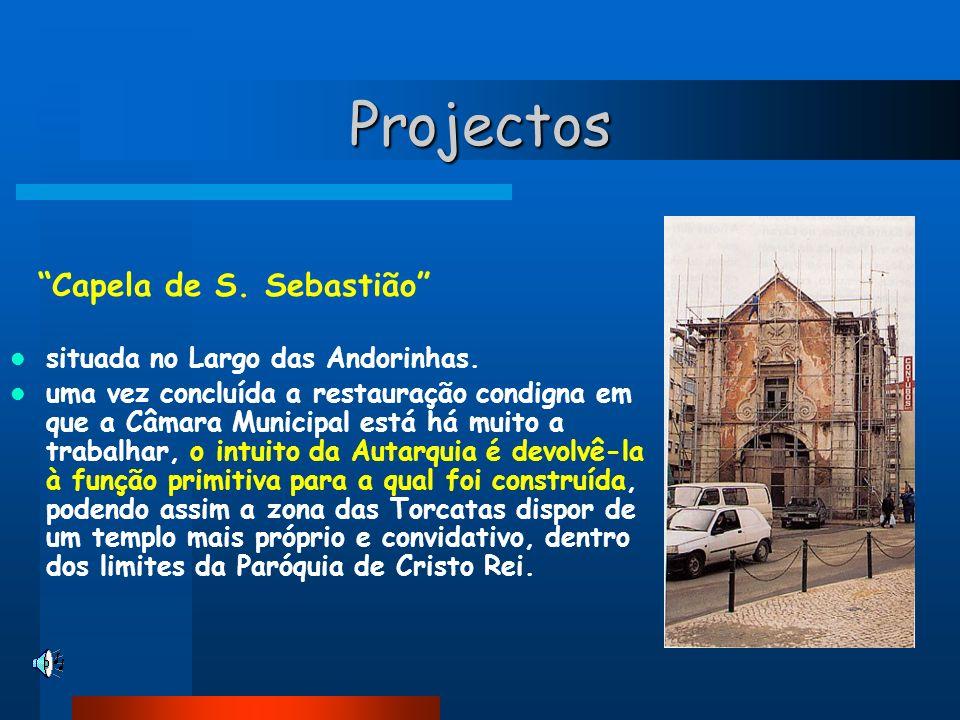 Projectos Capela de S. Sebastião situada no Largo das Andorinhas. uma vez concluída a restauração condigna em que a Câmara Municipal está há muito a t