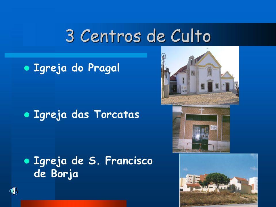 3 Centros de Culto Igreja do Pragal Igreja das Torcatas Igreja de S. Francisco de Borja