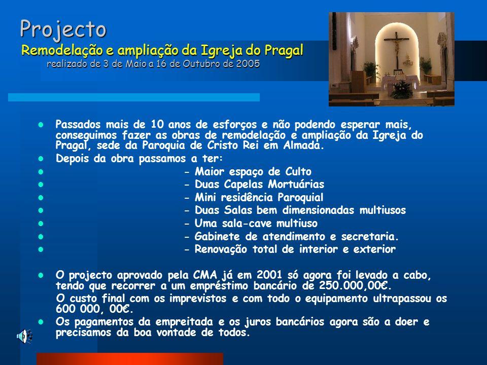 Projecto Remodelação e ampliação da Igreja do Pragal realizado de 3 de Maio a 16 de Outubro de 2005 Projecto Remodelação e ampliação da Igreja do Prag