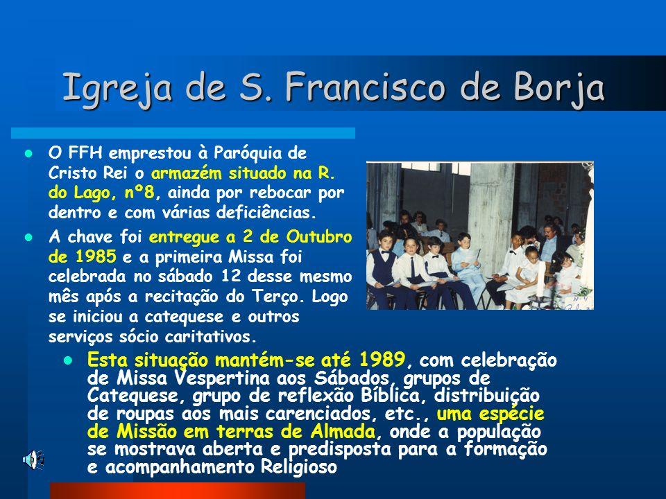 Igreja de S. Francisco de Borja O FFH emprestou à Paróquia de Cristo Rei o armazém situado na R. do Lago, nº8, ainda por rebocar por dentro e com vári