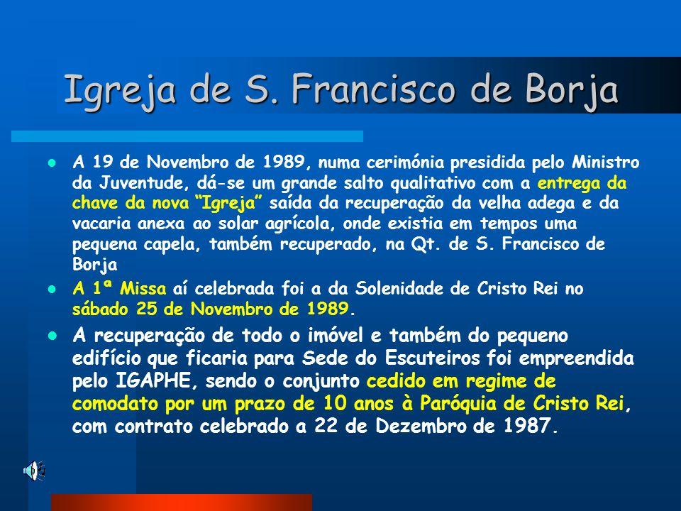 Igreja de S. Francisco de Borja A 19 de Novembro de 1989, numa cerimónia presidida pelo Ministro da Juventude, dá-se um grande salto qualitativo com a