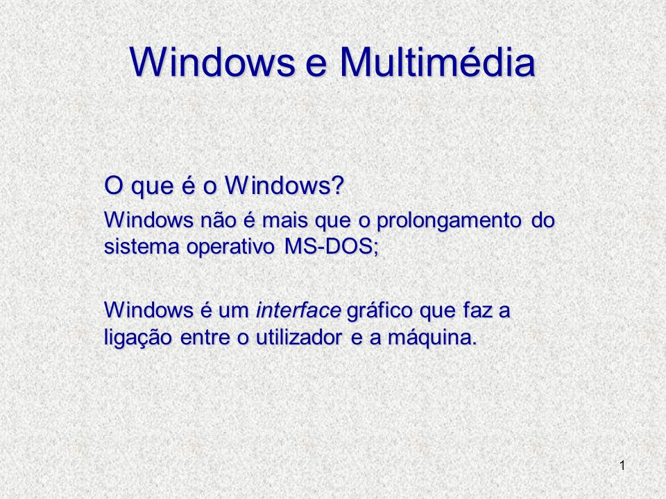 1 Windows e Multimédia O que é o Windows.