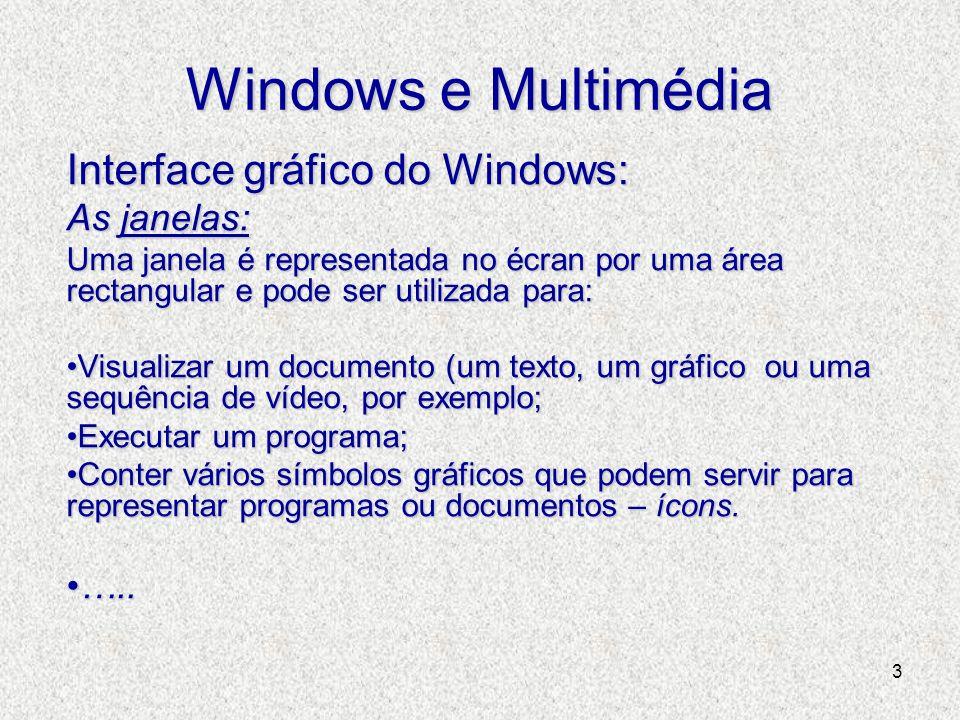 3 Windows e Multimédia Interface gráfico do Windows: As janelas: Uma janela é representada no écran por uma área rectangular e pode ser utilizada para