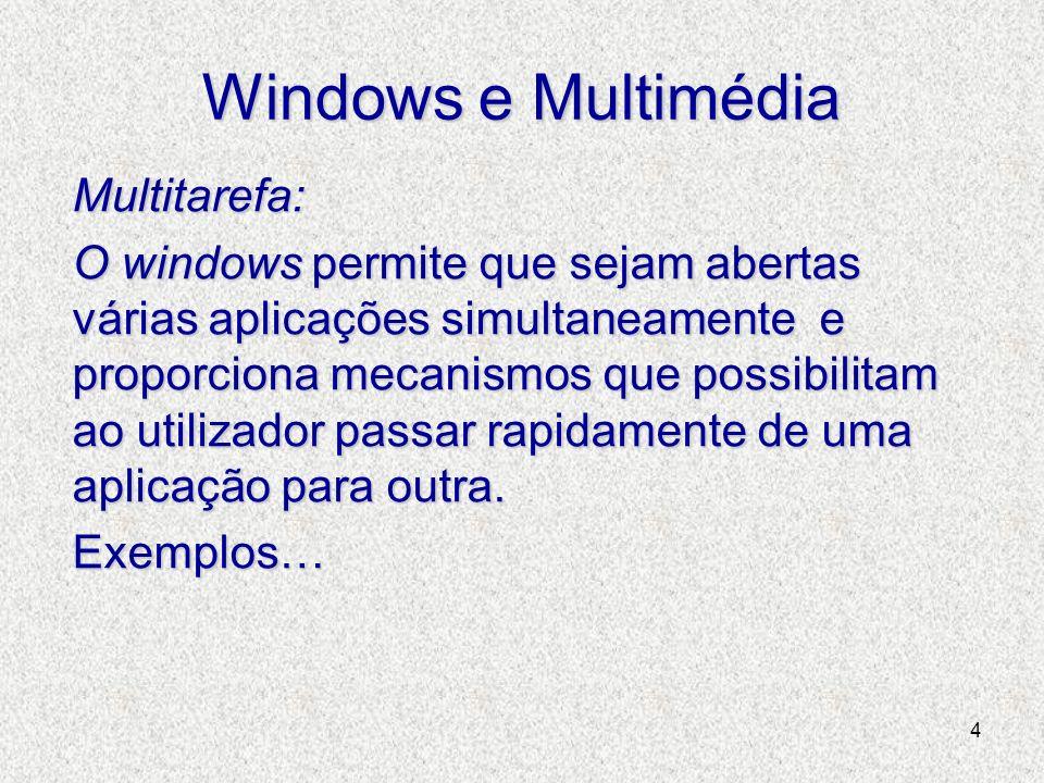 4 Windows e Multimédia Multitarefa: O windows permite que sejam abertas várias aplicações simultaneamente e proporciona mecanismos que possibilitam ao