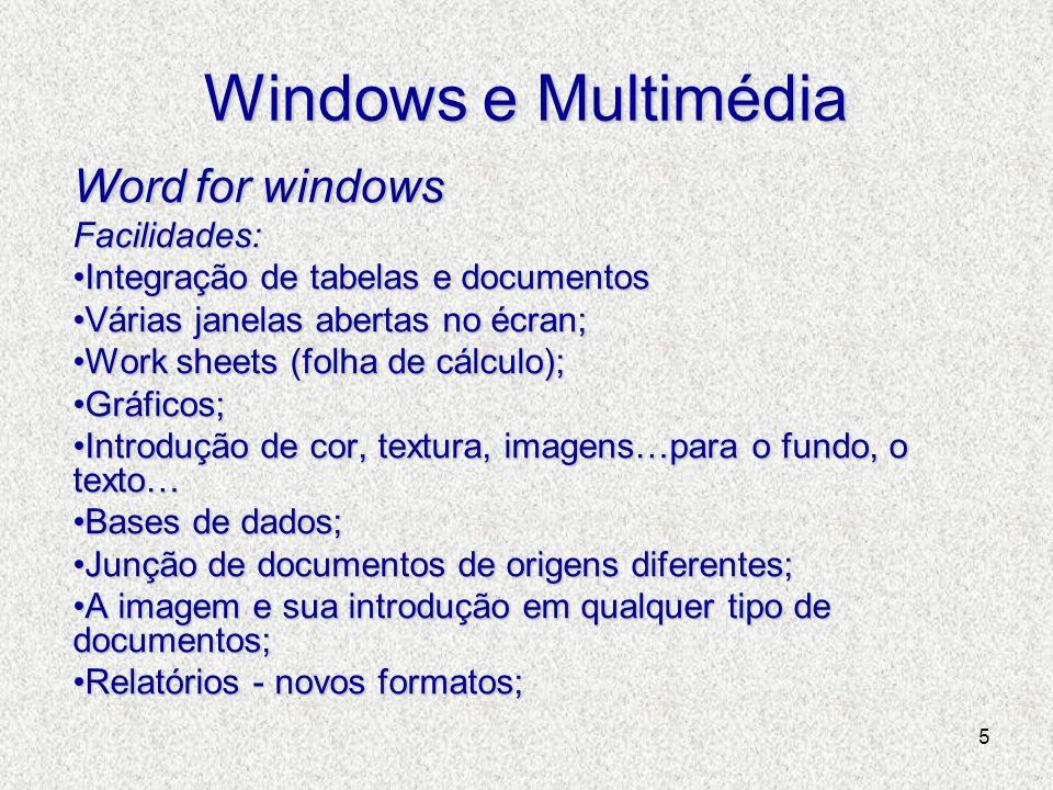 5 Windows e Multimédia Word for windows Facilidades: Integração de tabelas e documentosIntegração de tabelas e documentos Várias janelas abertas no éc