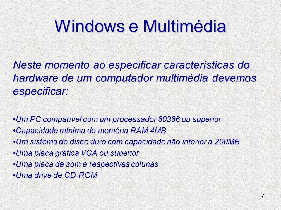 7 Windows e Multimédia Neste momento ao especificar características do hardware de um computador multimédia devemos especificar: Um PC compatível com
