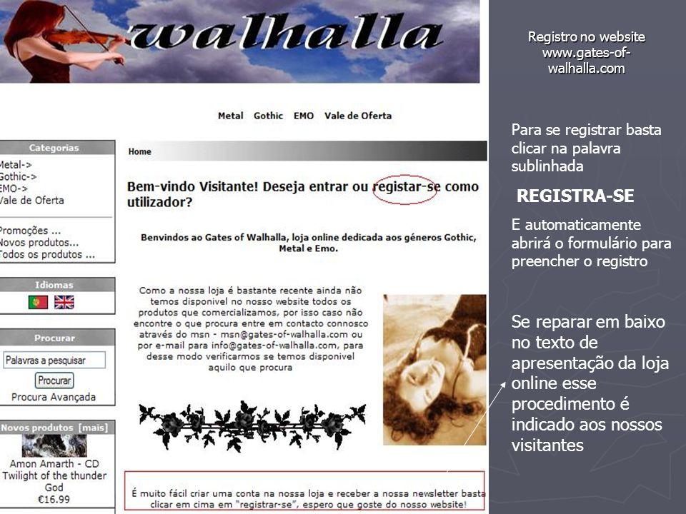 Registro no website www.gates-of- walhalla.com Para se registrar basta clicar na palavra sublinhada REGISTRA-SE E automaticamente abrirá o formulário