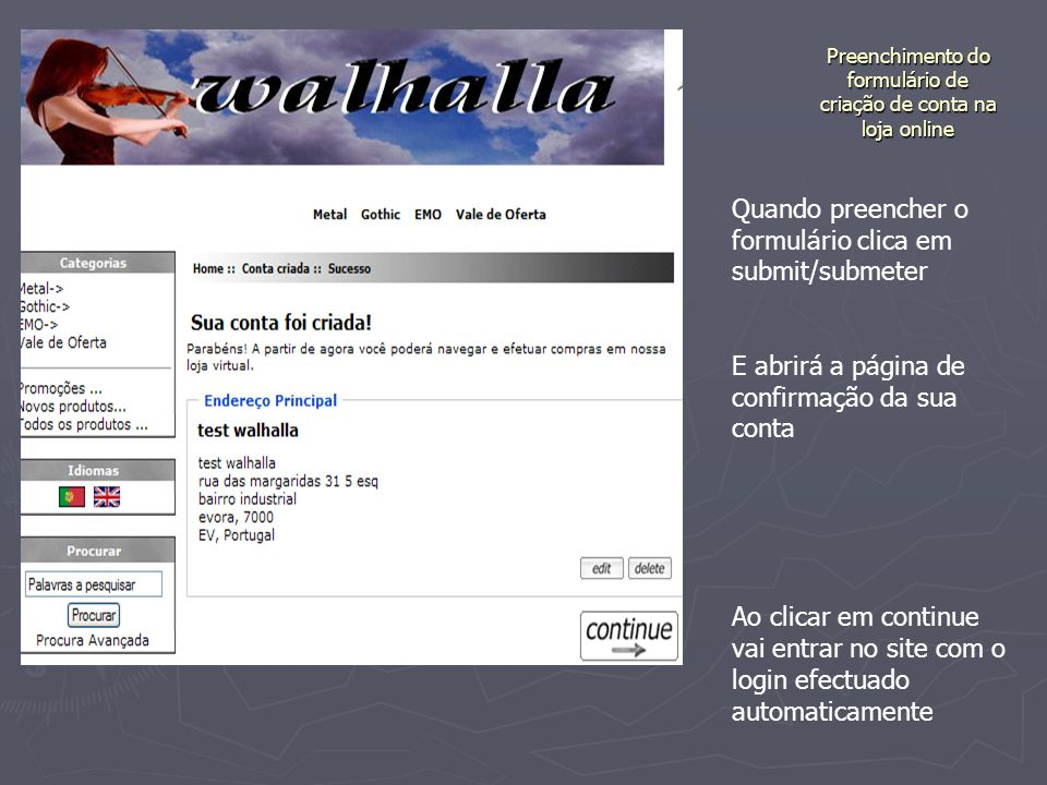 Preenchimento do formulário de criação de conta na loja online Quando preencher o formulário clica em submit/submeter E abrirá a página de confirmação da sua conta Ao clicar em continue vai entrar no site com o login efectuado automaticamente