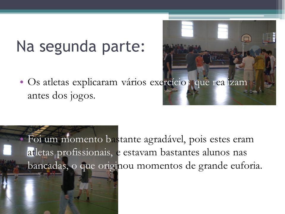 Na segunda parte: Os atletas explicaram vários exercícios que realizam antes dos jogos.