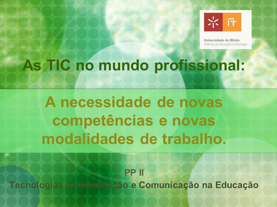 As TIC no mundo profissional: A necessidade de novas competências e novas modalidades de trabalho. PP II Tecnologias da Informação e Comunicação na Ed