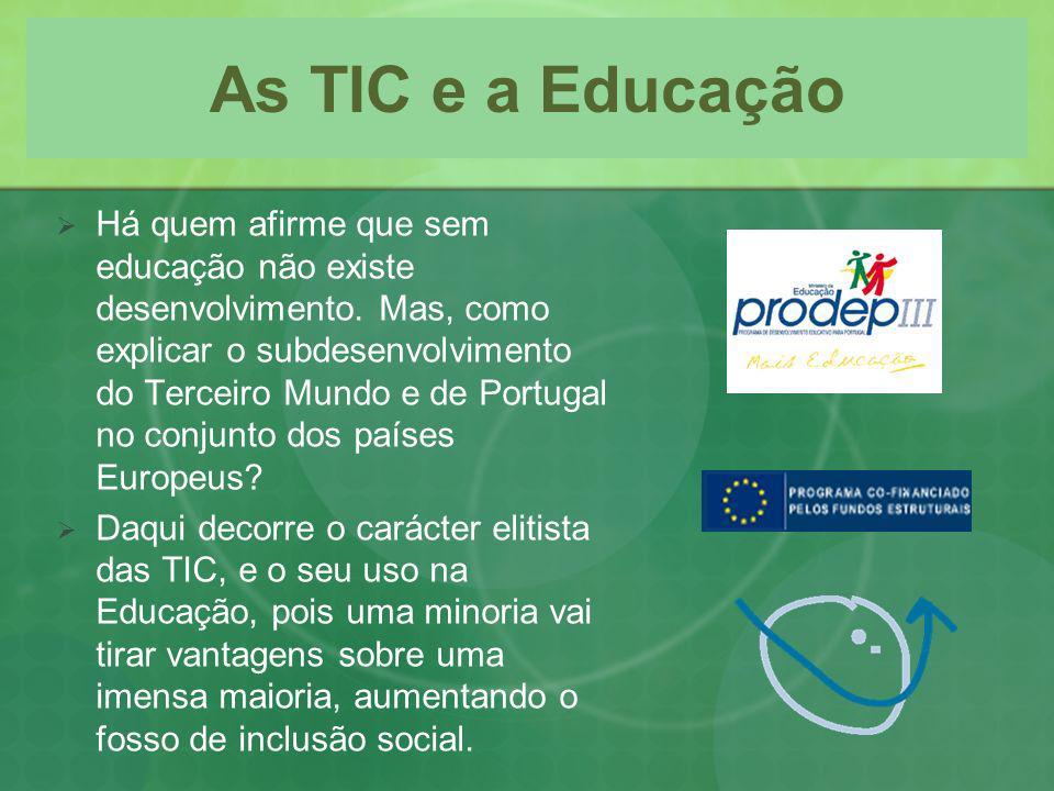 As TIC e a Educação Há quem afirme que sem educação não existe desenvolvimento. Mas, como explicar o subdesenvolvimento do Terceiro Mundo e de Portuga