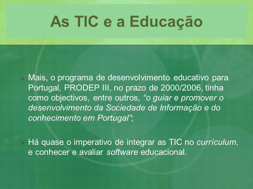 As TIC e a Educação Mais, o programa de desenvolvimento educativo para Portugal, PRODEP III, no prazo de 2000/2006, tinha como objectivos, entre outro