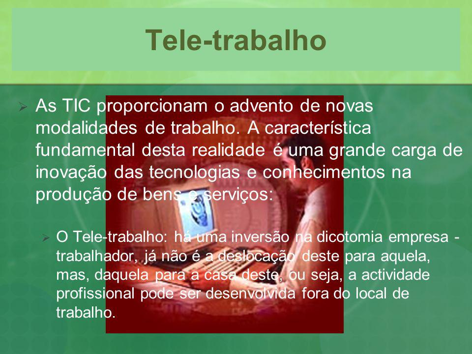 Tele-trabalho As TIC proporcionam o advento de novas modalidades de trabalho. A característica fundamental desta realidade é uma grande carga de inova