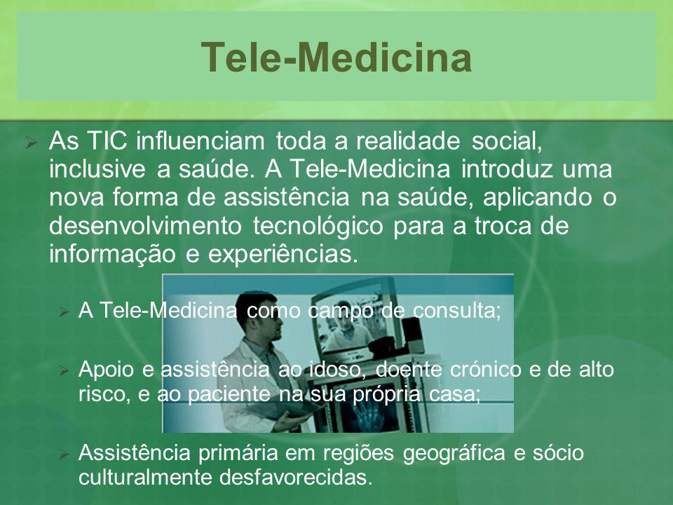 Tele-Medicina As TIC influenciam toda a realidade social, inclusive a saúde. A Tele-Medicina introduz uma nova forma de assistência na saúde, aplicand