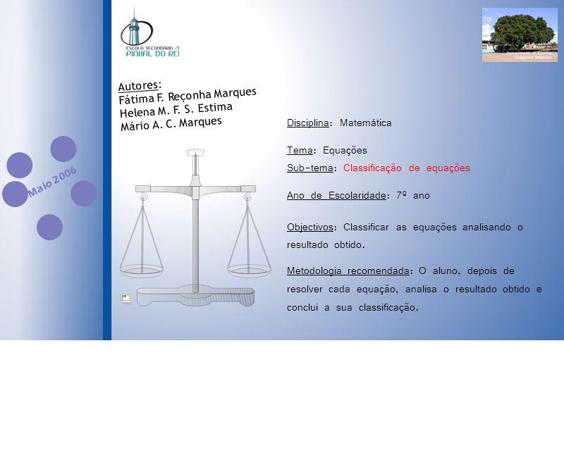 Disciplina: Matemática Tema: Equações Sub-tema: Classificação de equações Ano de Escolaridade: 7º ano Objectivos: Classificar as equações analisando o resultado obtido.