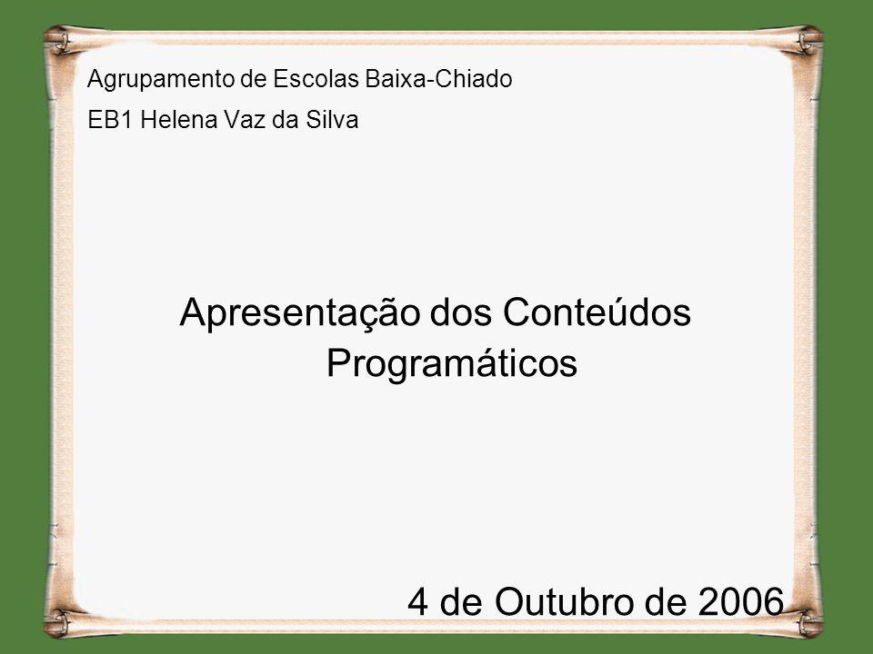 Agrupamento de Escolas Baixa-Chiado EB1 Helena Vaz da Silva Apresentação dos Conteúdos Programáticos 4 de Outubro de 2006