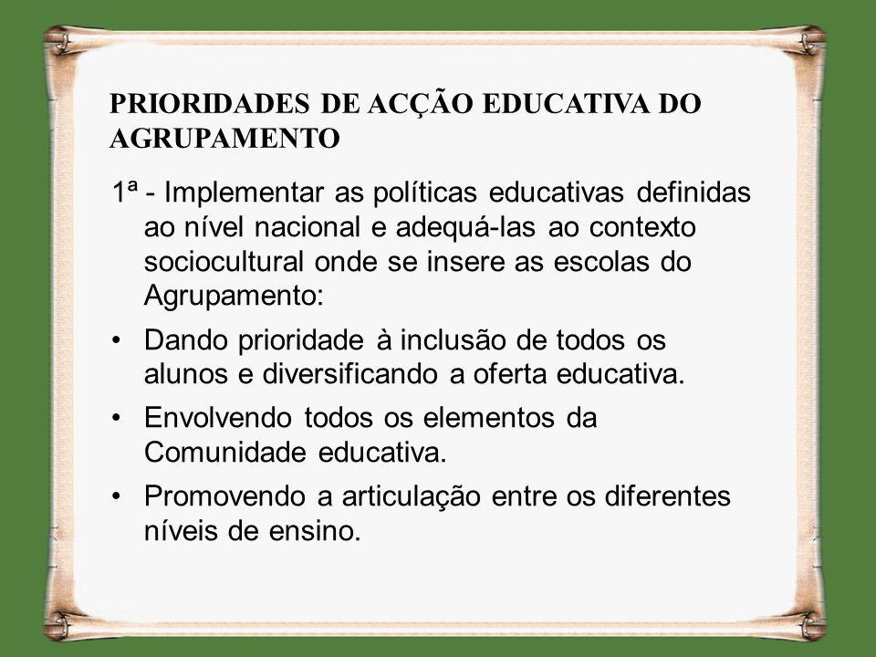 1ª - Implementar as políticas educativas definidas ao nível nacional e adequá-las ao contexto sociocultural onde se insere as escolas do Agrupamento: