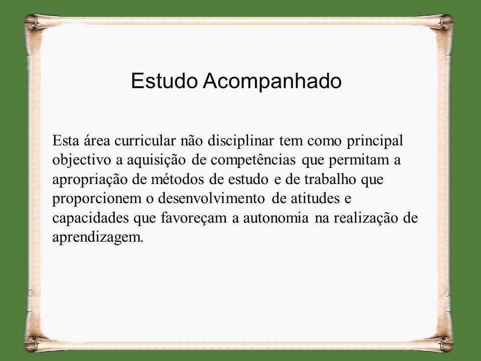 Estudo Acompanhado Esta área curricular não disciplinar tem como principal objectivo a aquisição de competências que permitam a apropriação de métodos