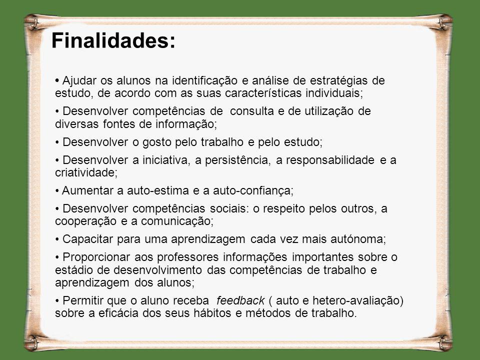 Finalidades: Ajudar os alunos na identificação e análise de estratégias de estudo, de acordo com as suas características individuais; Desenvolver comp