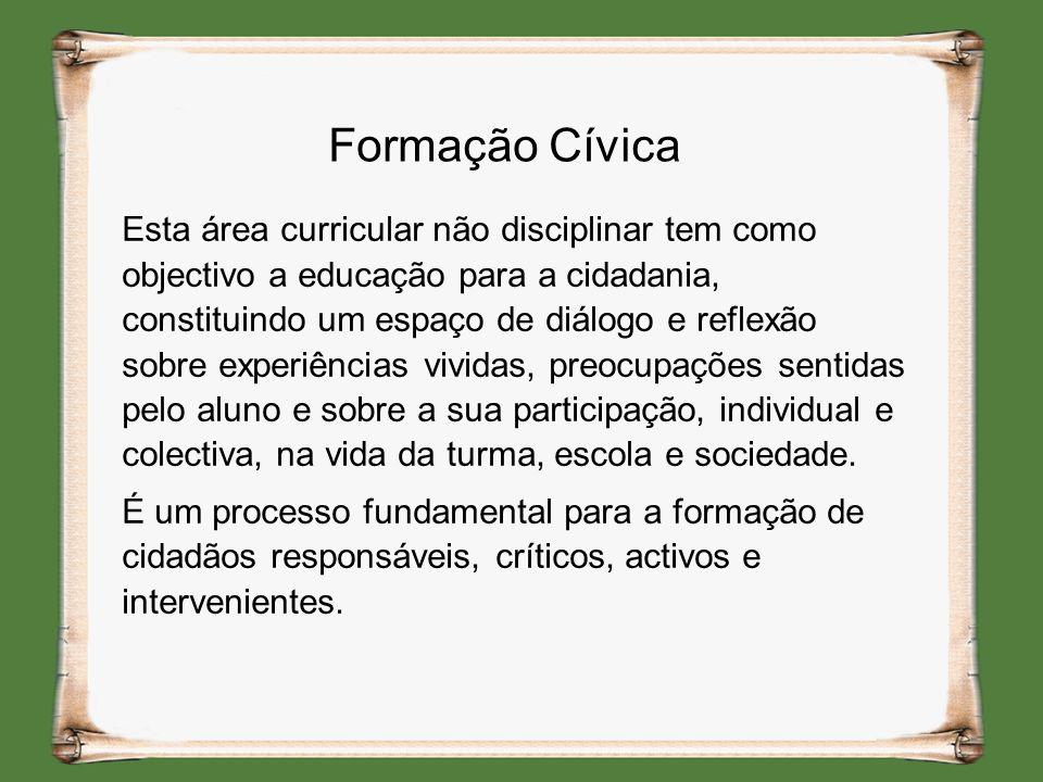 Formação Cívica Esta área curricular não disciplinar tem como objectivo a educação para a cidadania, constituindo um espaço de diálogo e reflexão sobr