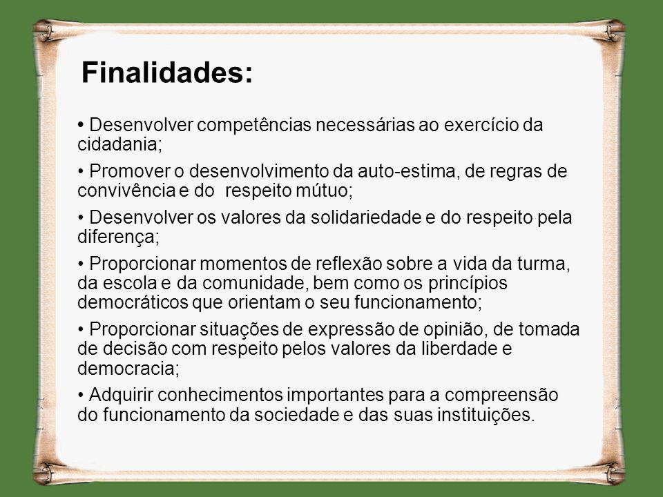 Finalidades: Desenvolver competências necessárias ao exercício da cidadania; Promover o desenvolvimento da auto-estima, de regras de convivência e do