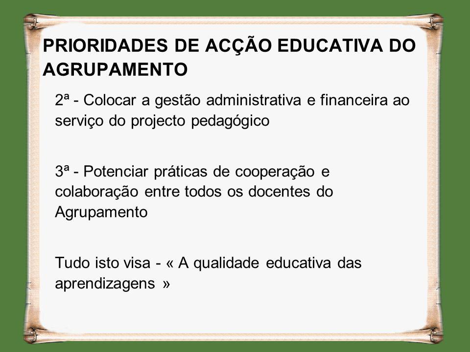 2ª - Colocar a gestão administrativa e financeira ao serviço do projecto pedagógico 3ª - Potenciar práticas de cooperação e colaboração entre todos os