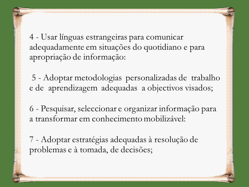 4 - Usar línguas estrangeiras para comunicar adequadamente em situações do quotidiano e para apropriação de informação: 5 - Adoptar metodologias perso
