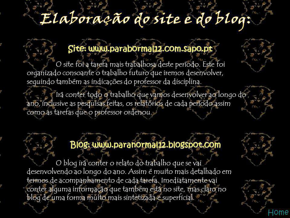 Site: www.parabormal12.com.sapo.pt Blog: www.paranormal12.blogspot.com O site foi a tarefa mais trabalhosa deste período. Este foi organizado consoant