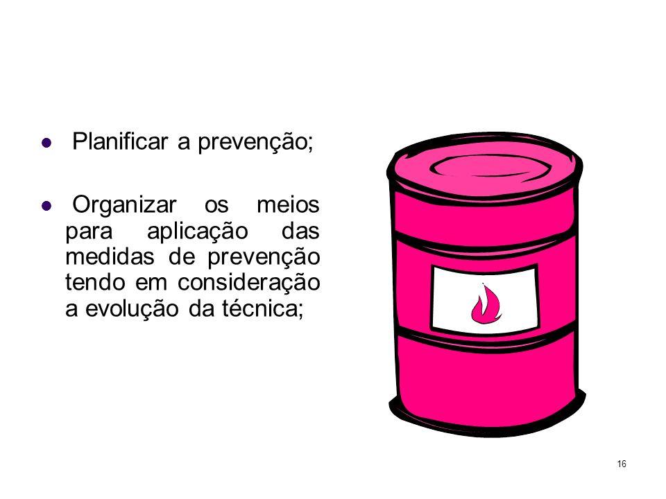 16 Planificar a prevenção; Organizar os meios para aplicação das medidas de prevenção tendo em consideração a evolução da técnica;