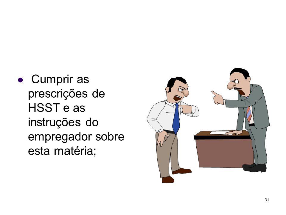 31 Cumprir as prescrições de HSST e as instruções do empregador sobre esta matéria;