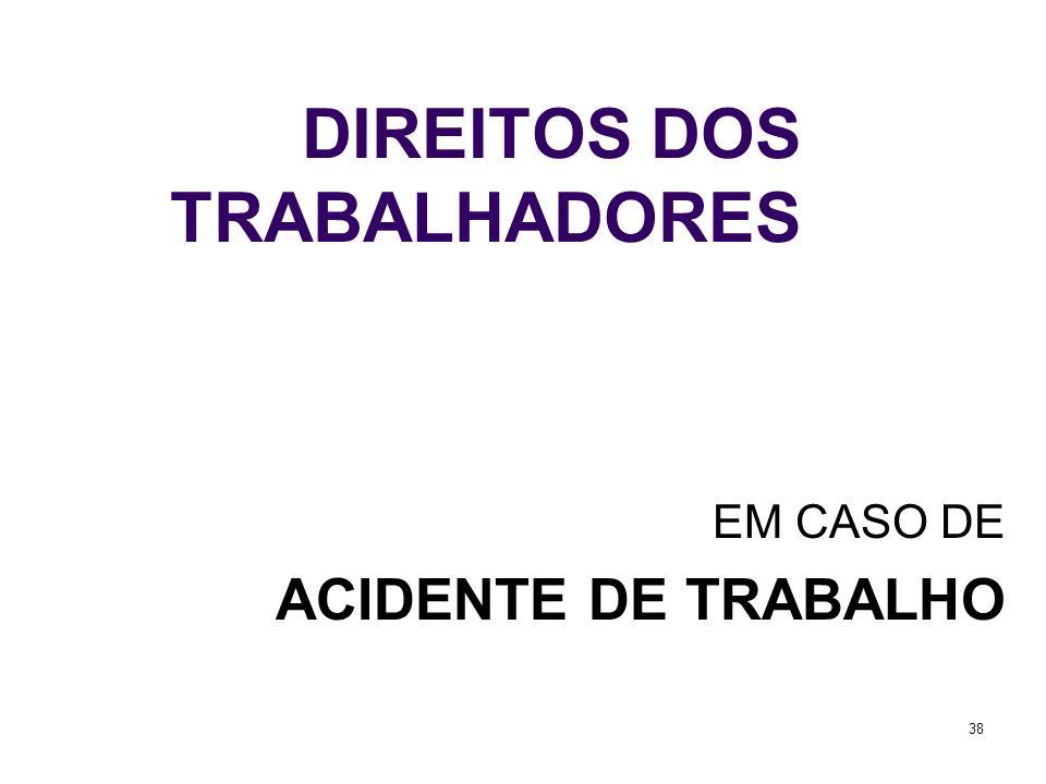 38 DIREITOS DOS TRABALHADORES EM CASO DE ACIDENTE DE TRABALHO