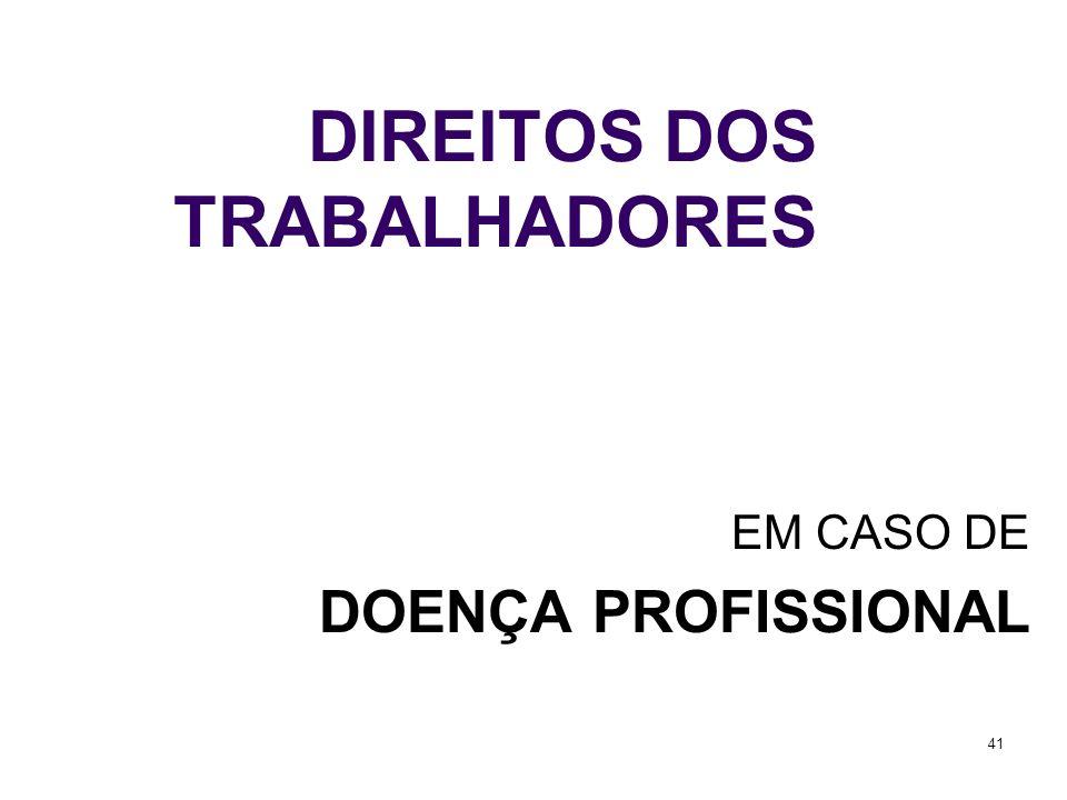 41 DIREITOS DOS TRABALHADORES EM CASO DE DOENÇA PROFISSIONAL