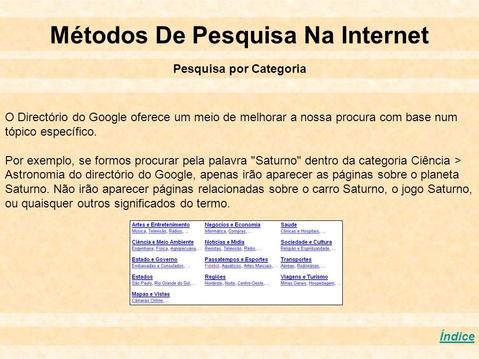 Índice Métodos De Pesquisa Na Internet Pesquisa por Categoria O Directório do Google oferece um meio de melhorar a nossa procura com base num tópico e