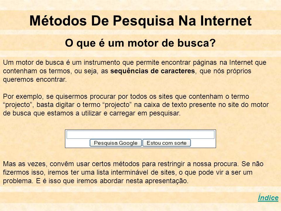 Métodos De Pesquisa Na Internet O que é um motor de busca? Índice Um motor de busca é um instrumento que permite encontrar páginas na Internet que con